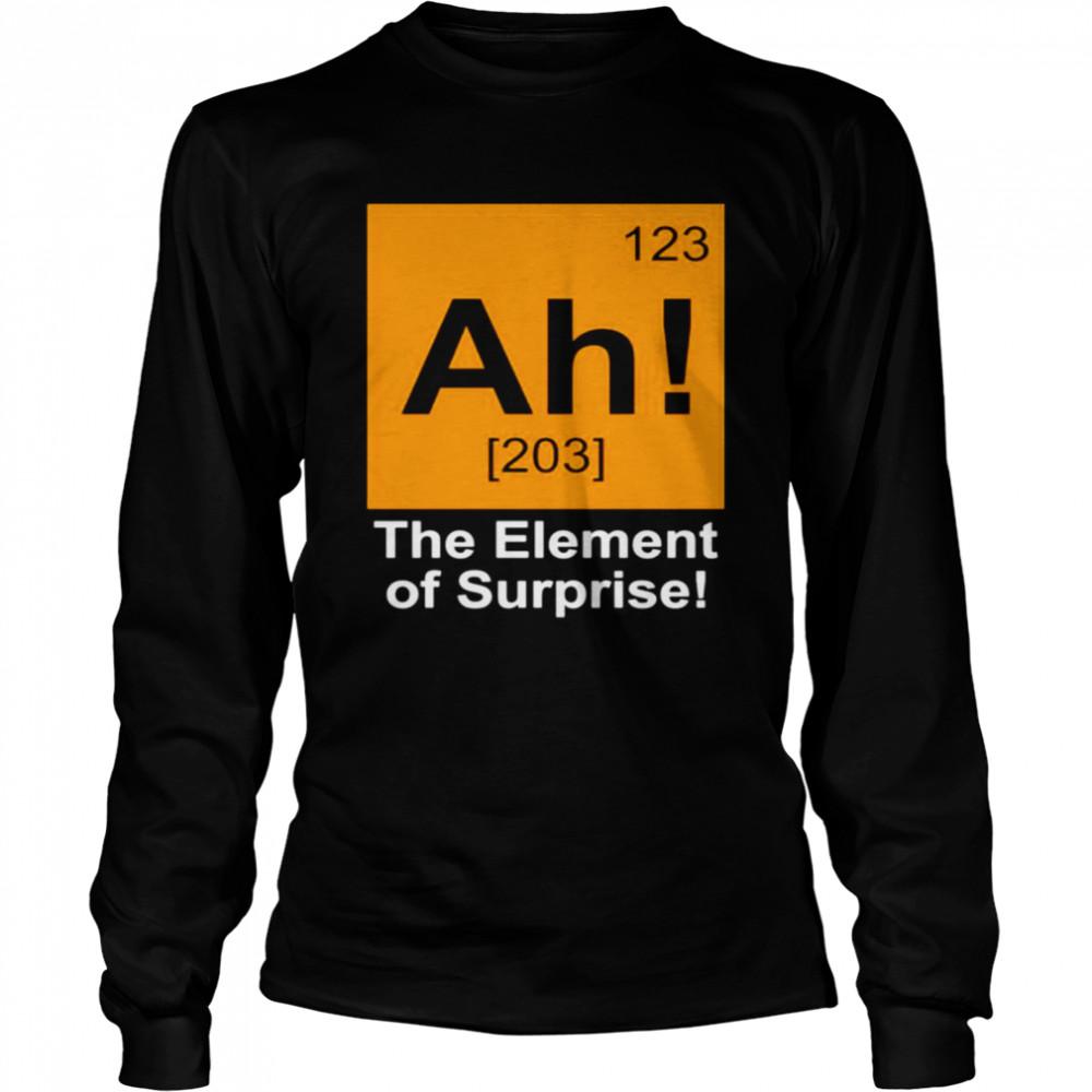 123 Ah 203 the element of surprise shirt Long Sleeved T-shirt