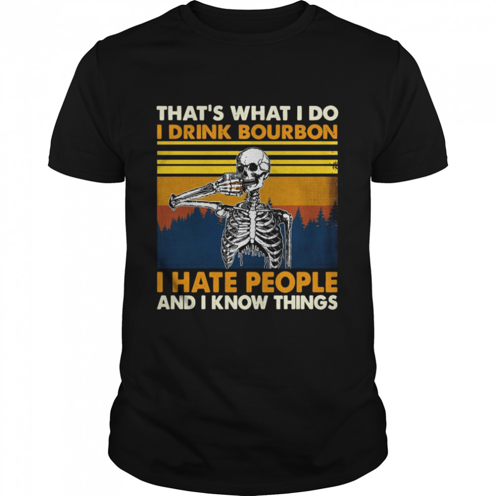 Skeleton That's What I Do I Drink Bourbon I Hate People And I Know Things Vintage T-shirt Classic Men's T-shirt