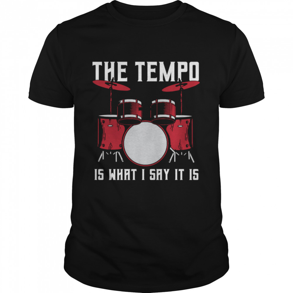 The Tempo Is What I Say It Is Drummer  Classic Men's T-shirt