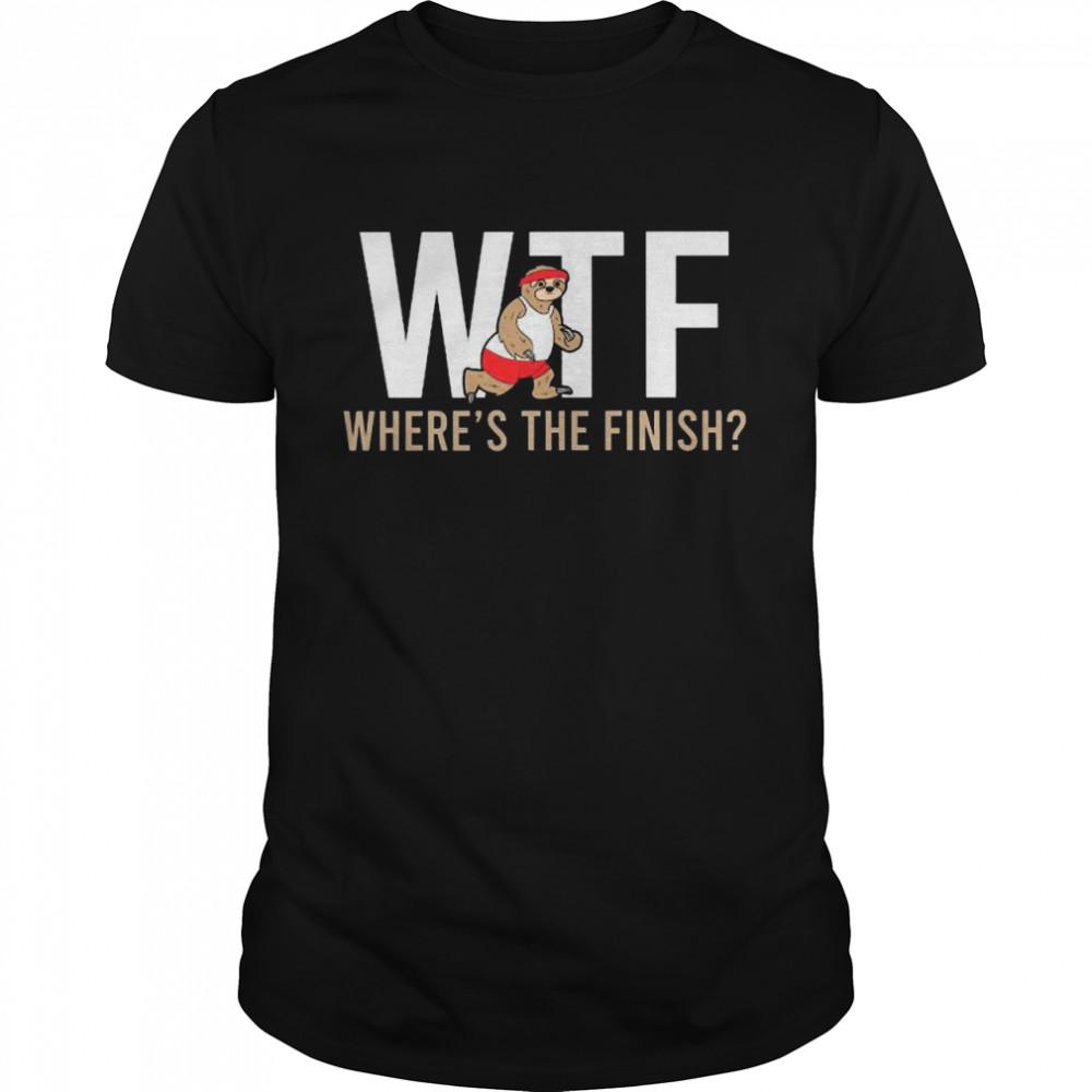 Sloth Wtf Where's The Finish shirt