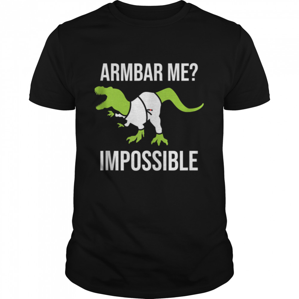 Armbar Me Impossible Dinosaur Brazilian Jiu Jitsu BJJ TRex Shirt