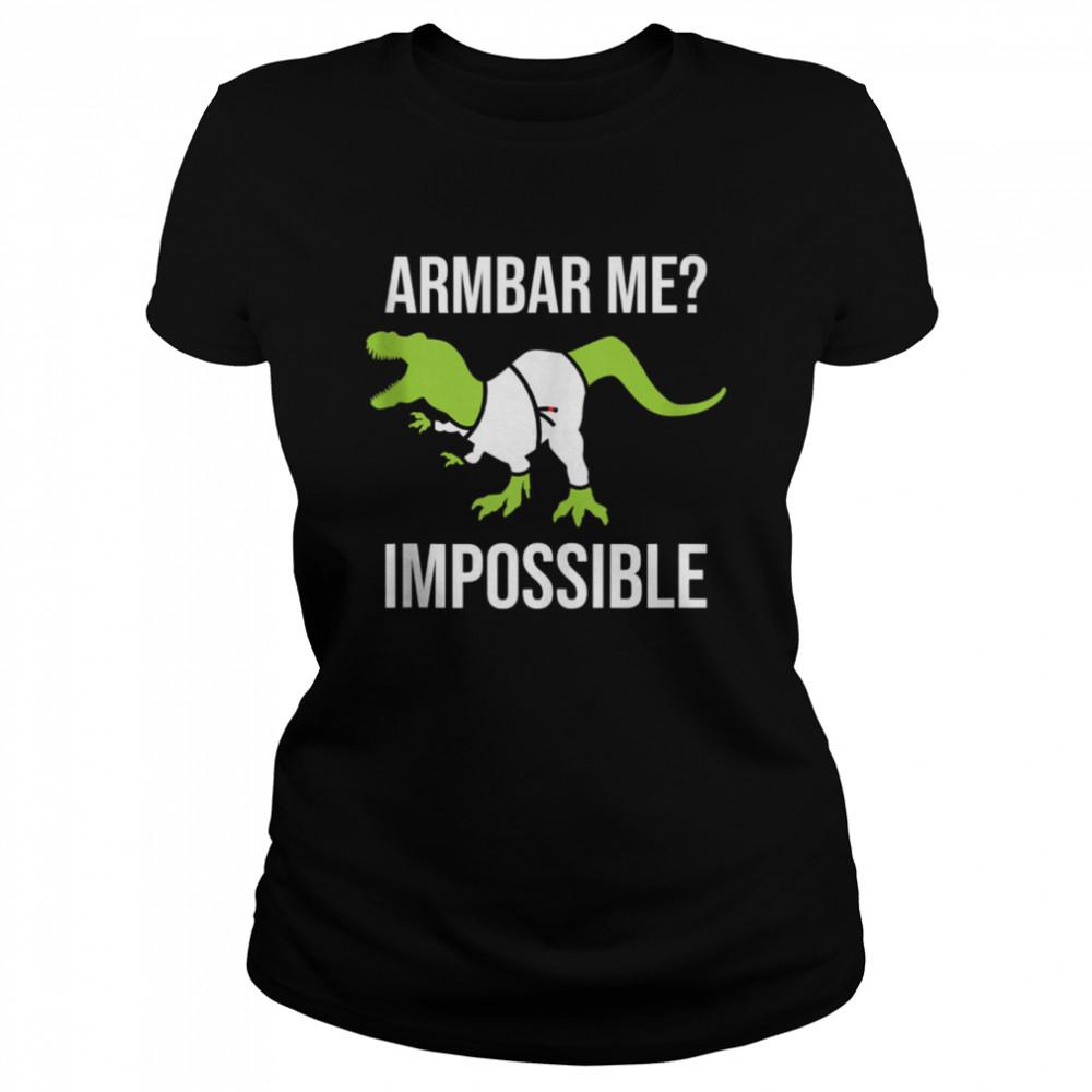 Armbar Me Impossible Dinosaur Brazilian Jiu Jitsu BJJ TRex  Classic Women's T-shirt