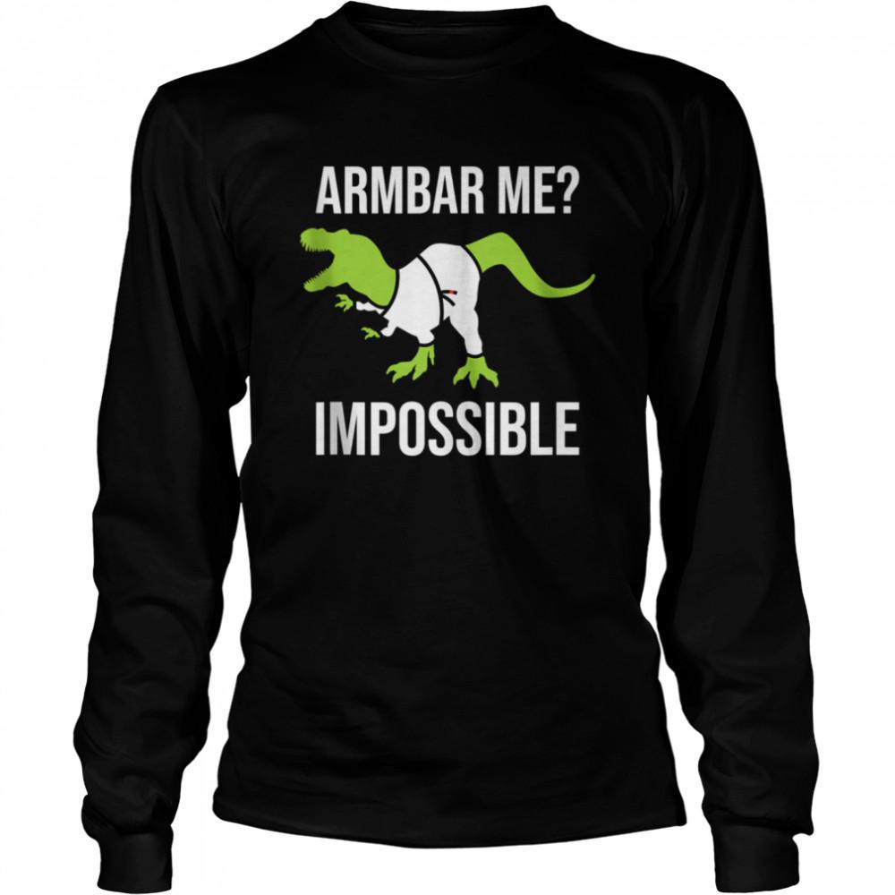 Armbar Me Impossible Dinosaur Brazilian Jiu Jitsu BJJ TRex  Long Sleeved T-shirt