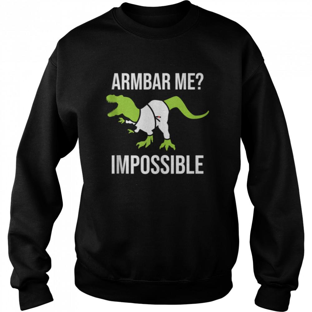 Armbar Me Impossible Dinosaur Brazilian Jiu Jitsu BJJ TRex  Unisex Sweatshirt