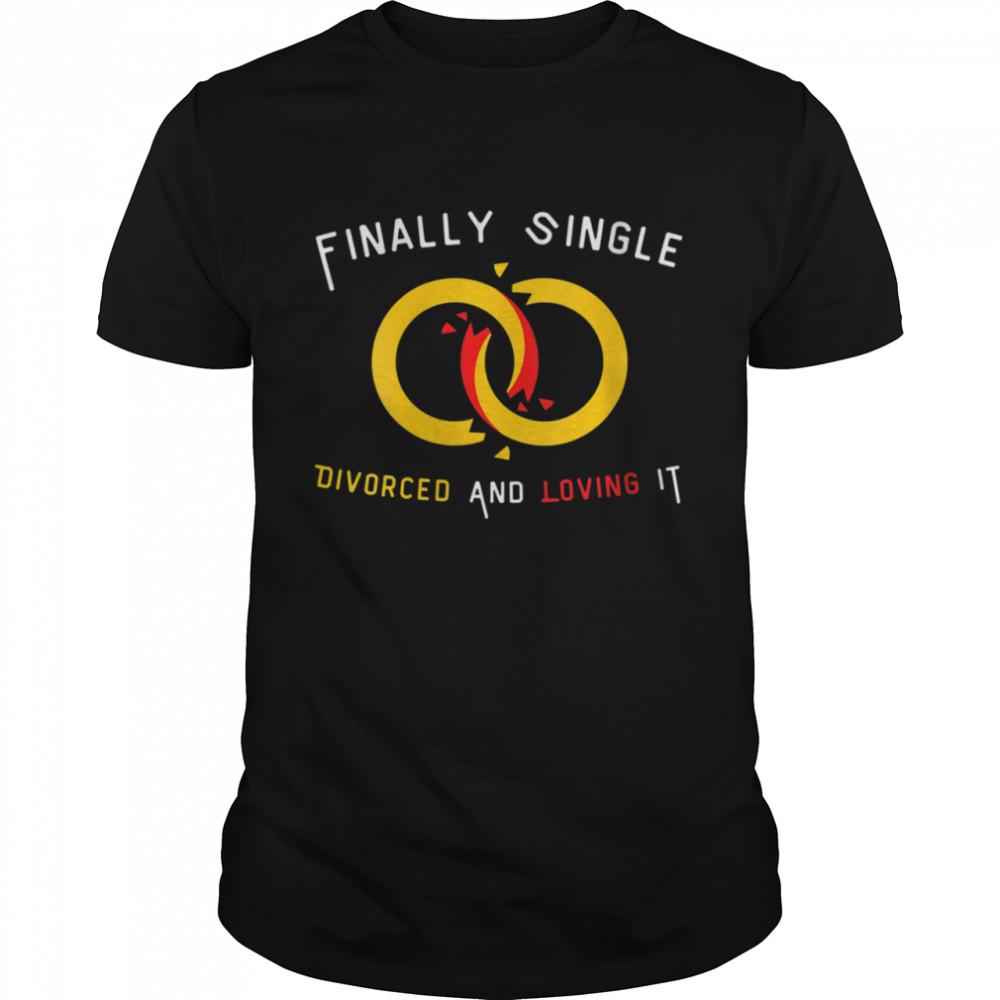 Finally Single And Loving It Divorce Anti Valentines Wedding Shirt