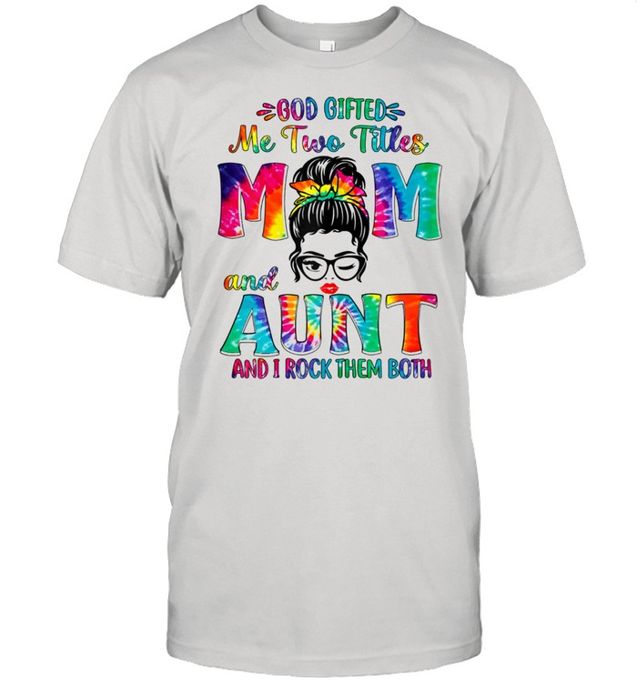 God Gifted Me Two Titles Mom And Aunt  Tie Dye  Classic Men's T-shirt