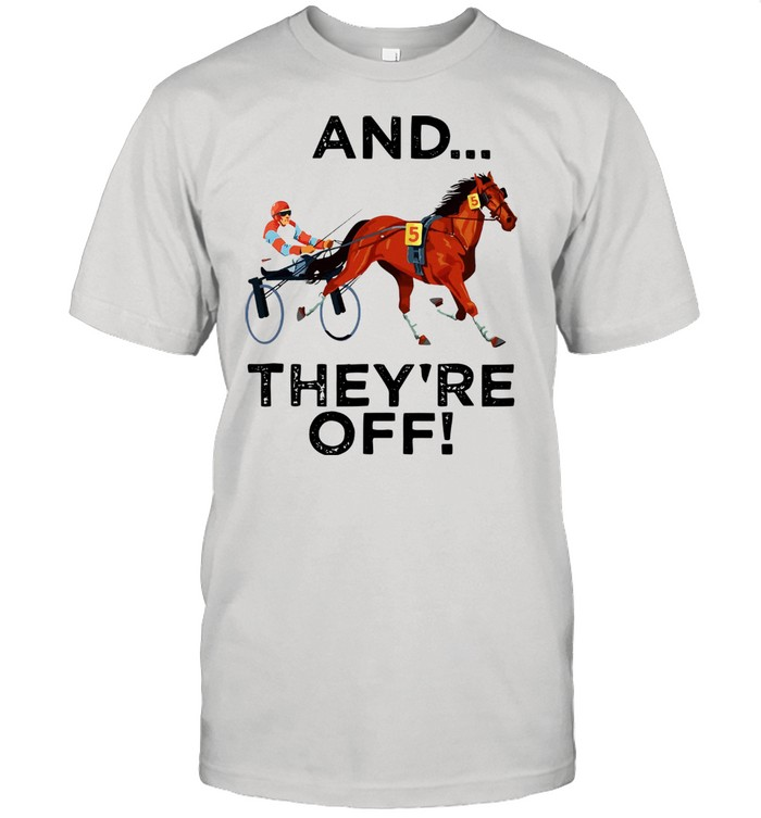 Harness Racing And They're Off shirt