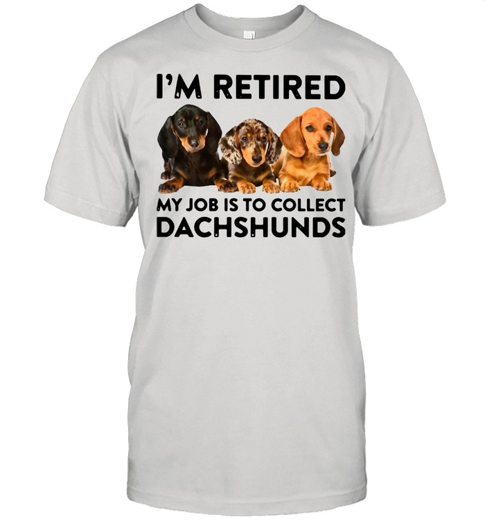 I'm Retired My Job Is To Collect Dachshunds  Classic Men's T-shirt