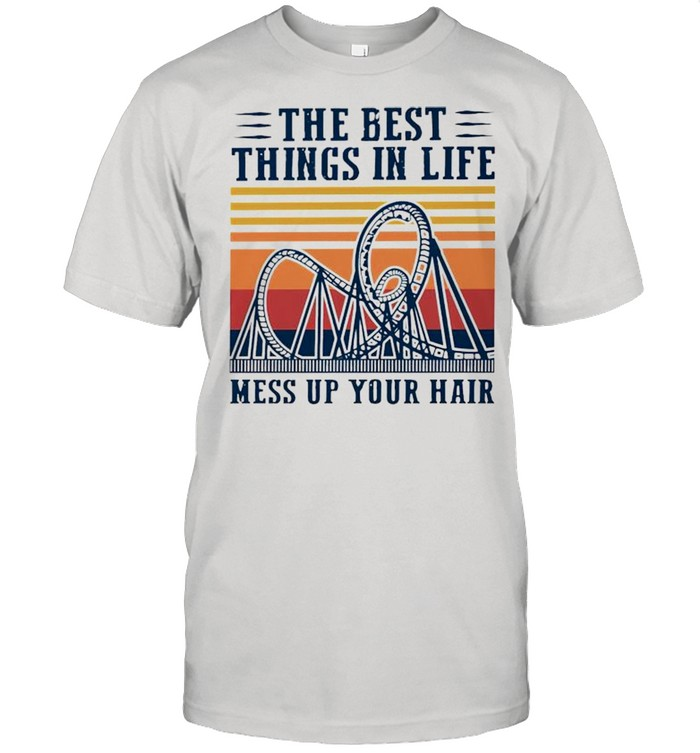 Roller Coasters the best things in life mess up your hair shirt Classic Men's T-shirt
