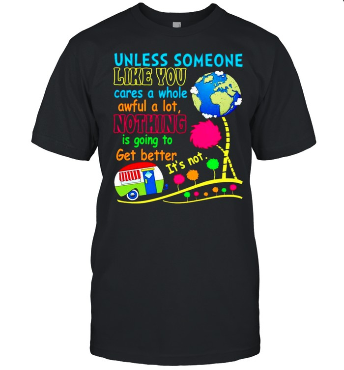 Unless someone like you cares a whole awful a lot nothing is going to get better its not shirt Classic Men's T-shirt