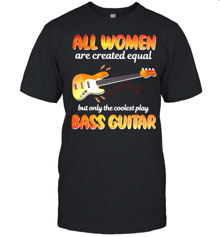 All Woman are created equal but only the coolest play bass Guitar fail shirt Classic Men's T-shirt