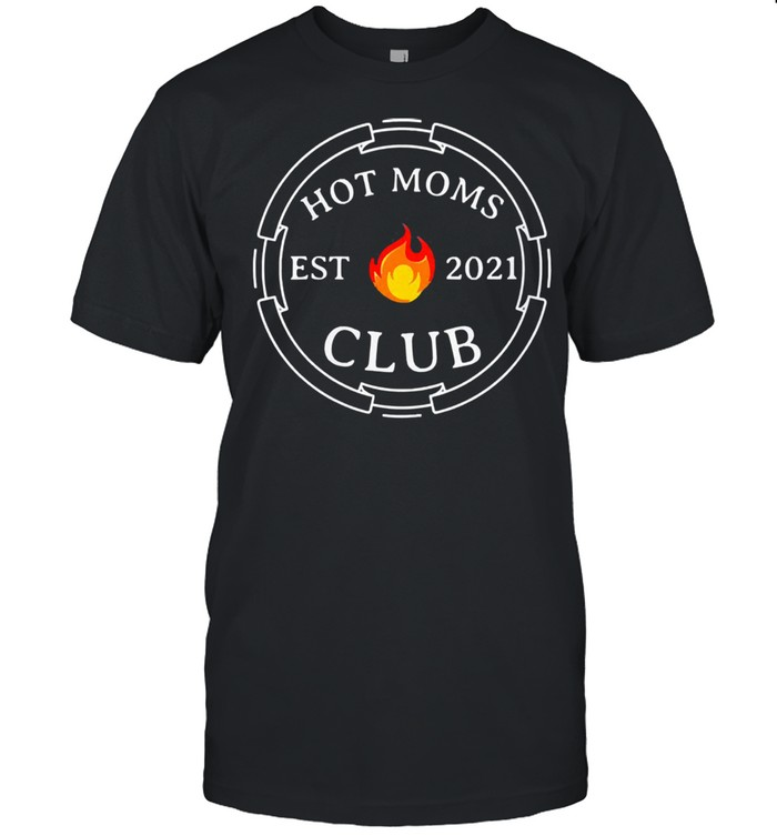 Hot moms club est 2021 new mom wife mothers day shirt Classic Men's T-shirt