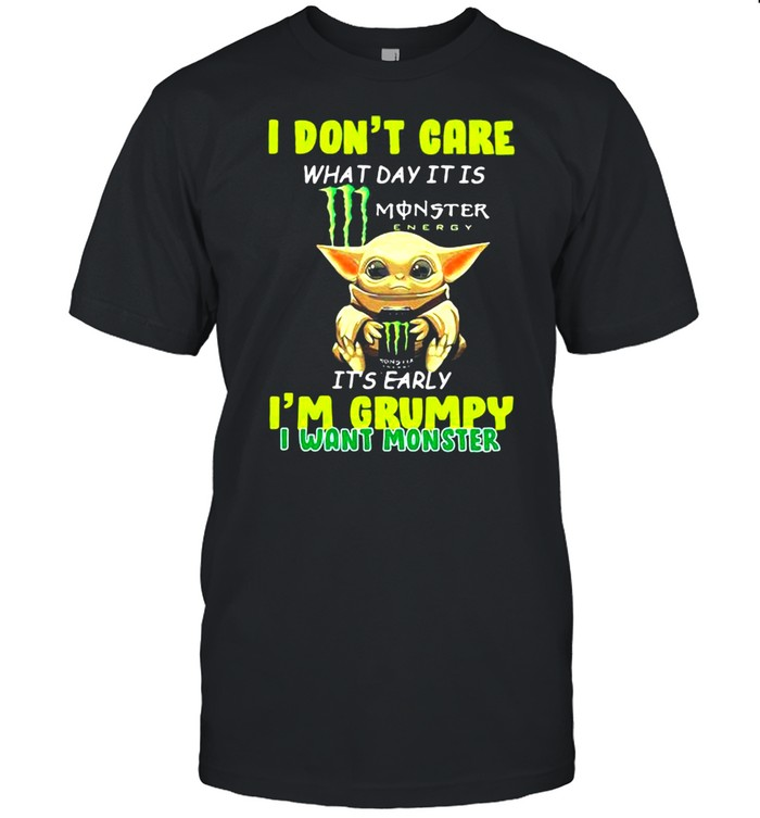 I Don't Cate What Day It Is Monster It's Early I'm Grumpy I Want Monster Baby Yoda  Classic Men's T-shirt