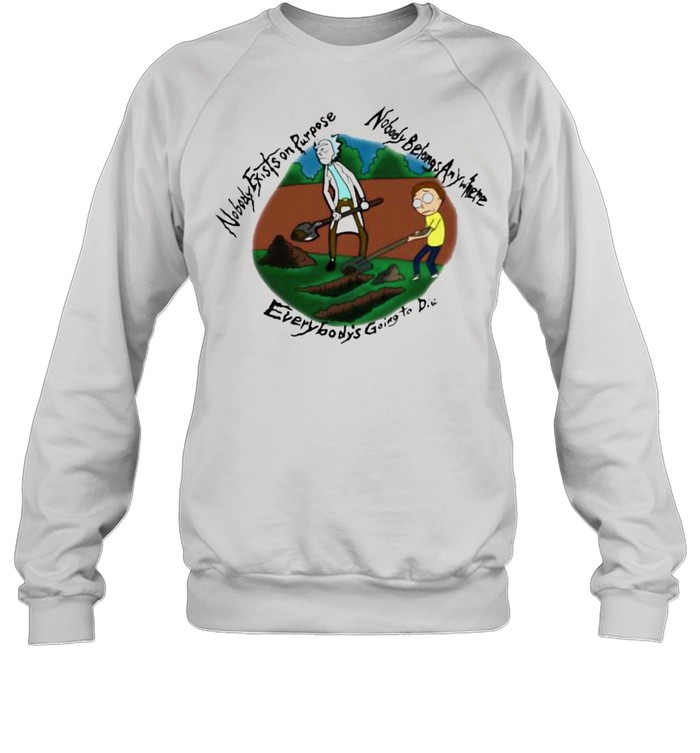 Nobody Exists On Purpose Nobody Belongs Anywhere Everybody's Going To Die Morty And Rick  Unisex Sweatshirt