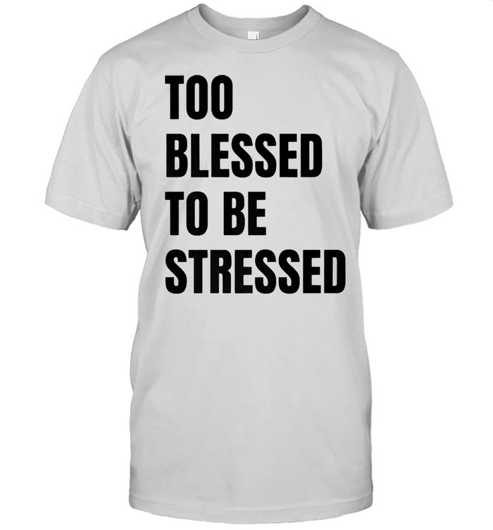 Too blessed to be stressed christian shirt Classic Men's T-shirt