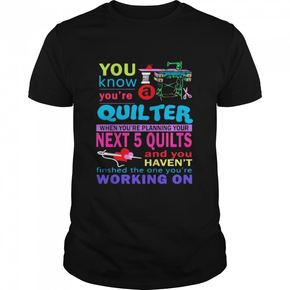 You know youre a quilter when youre planning your next 5 quilts shirt Classic Men's T-shirt