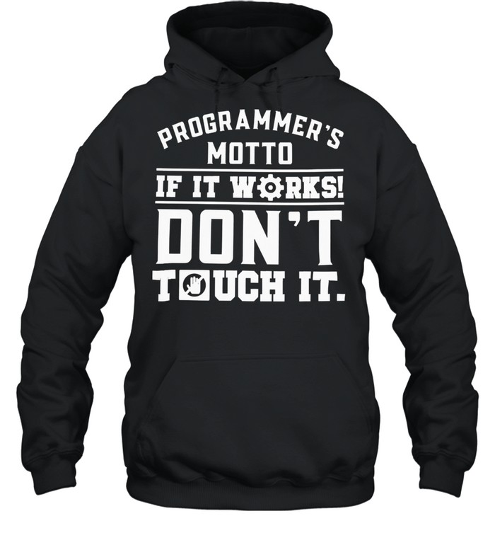 Programmers motto if it works dont touch it shirt Unisex Hoodie