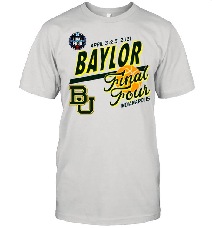 Baylor Bears april 3 and 5 2021 final four indianapolis shirt