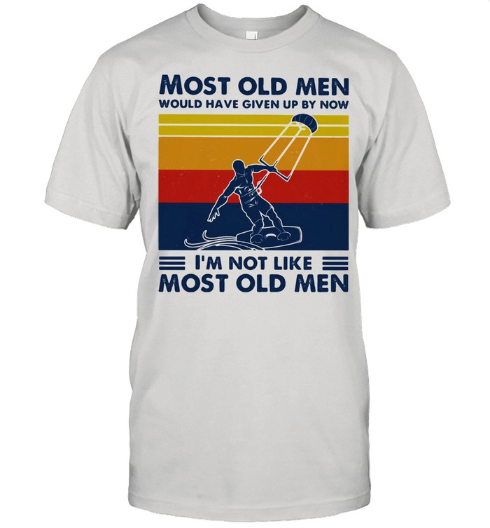 Most Old Men Would Have Given Up By Now I'm Not Like Most Old Men Kiteboarding Vintage  Classic Men's T-shirt
