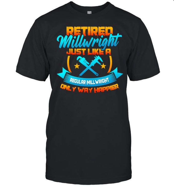 Retired Millwright Way Happier Then Regular Millwrights  Classic Men's T-shirt