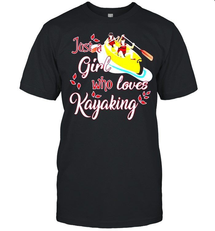 Just A Girl Who Loves Kayaking Happy Mother Day shirt