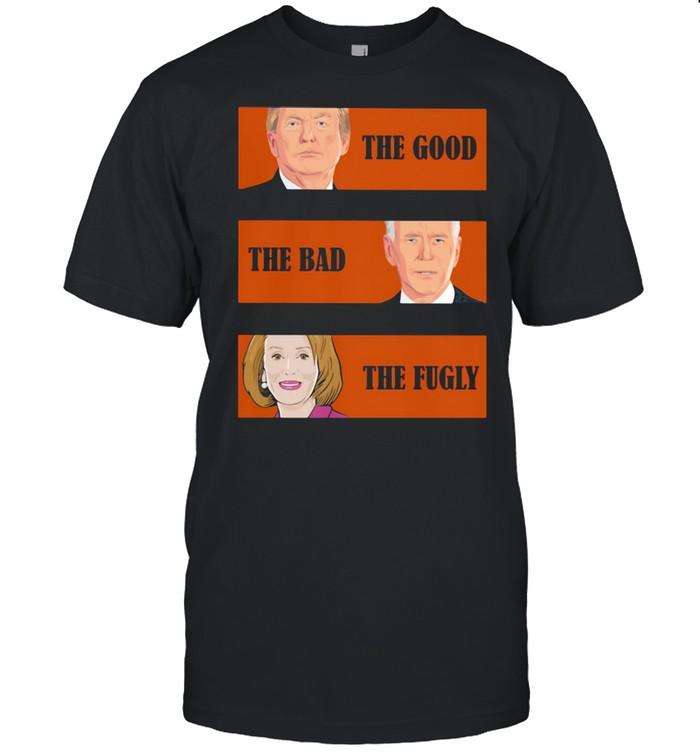 The Good The Bad The Fugly Trump Biden Clinton Shirt