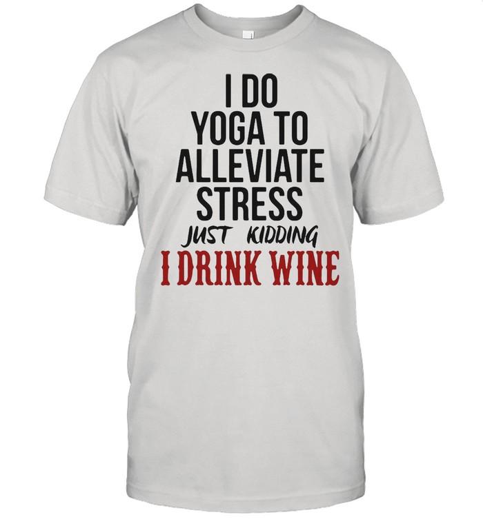 I Do Yoga To Alleviate Stress Just Kidding I Drink Wine T-shirt Classic Men's T-shirt