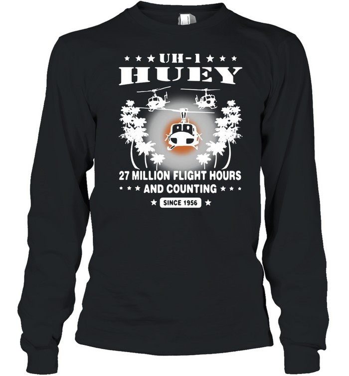 UH-1 Huey 27 Million Flight Hours And Counting Since 1956 T-shirt Long Sleeved T-shirt