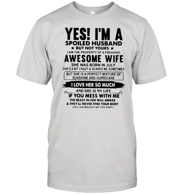 Yes Im a spoiled husband but not yours I am the property of a freaking awesome wife shirt
