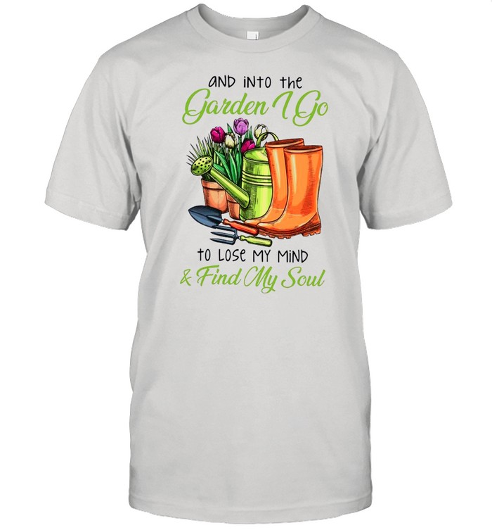 Gardening And Into The Garden I Go To Lose My Mind And Find My Soul shirt Classic Men's T-shirt