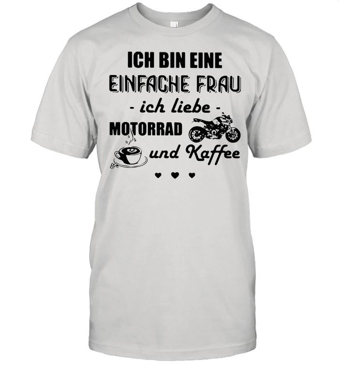 Ich Bin Eine Einfache Frau Ich Liebe Motorrad Und Kaffee Motorcycle T-shirt