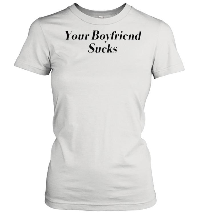 Your boyfriend sucks shirt Classic Women's T-shirt