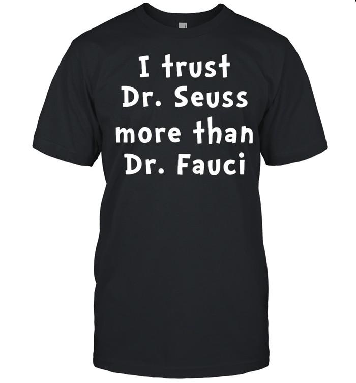 I Trust Dr Seuss More Than Dr Fauci  Classic Men's T-shirt