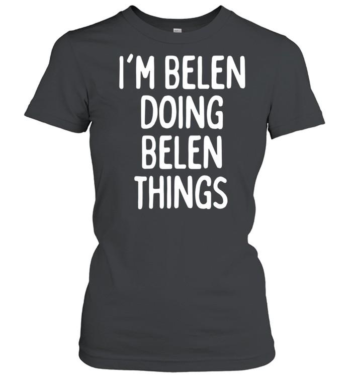 I'm Belen Doing Belen Things, First Name shirt Classic Women's T-shirt