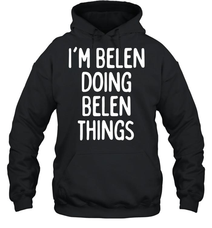 I'm Belen Doing Belen Things, First Name shirt Unisex Hoodie