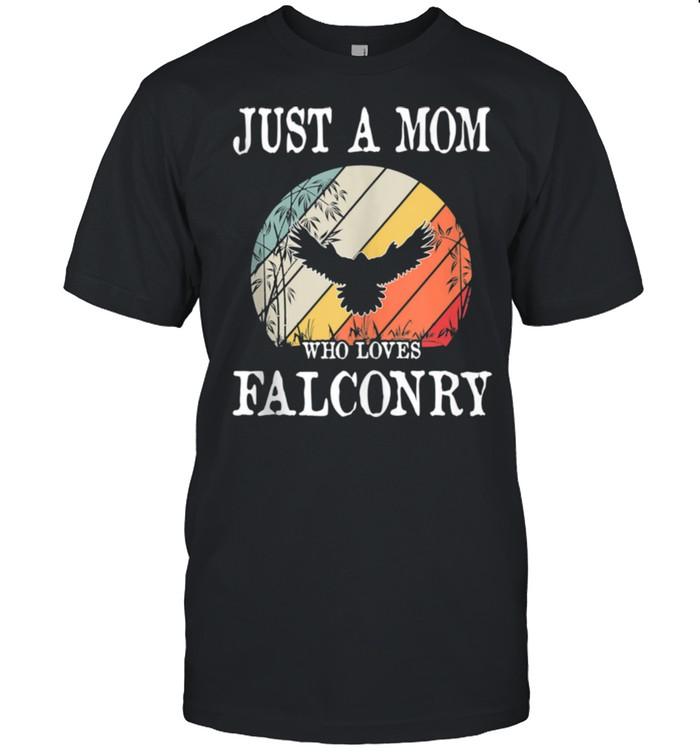 Just A Mom Who Loves Falconry shirt