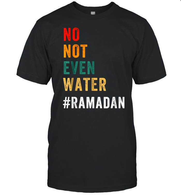 No Not Even Water Fasting Muslim Ramadan Kareem 2021  Classic Men's T-shirt