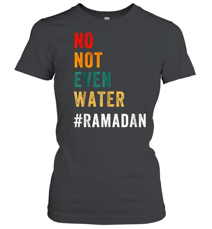 No Not Even Water Fasting Muslim Ramadan Kareem 2021 Classic Women's T-shirt