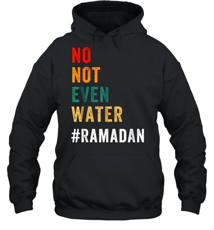 No Not Even Water Fasting Muslim Ramadan Kareem 2021 Unisex Hoodie