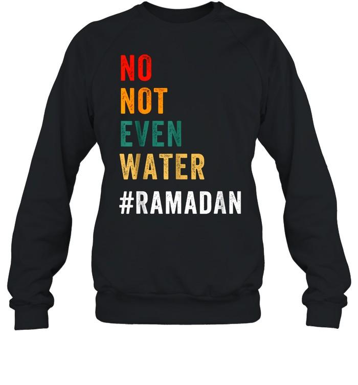 No Not Even Water Fasting Muslim Ramadan Kareem 2021 Unisex Sweatshirt