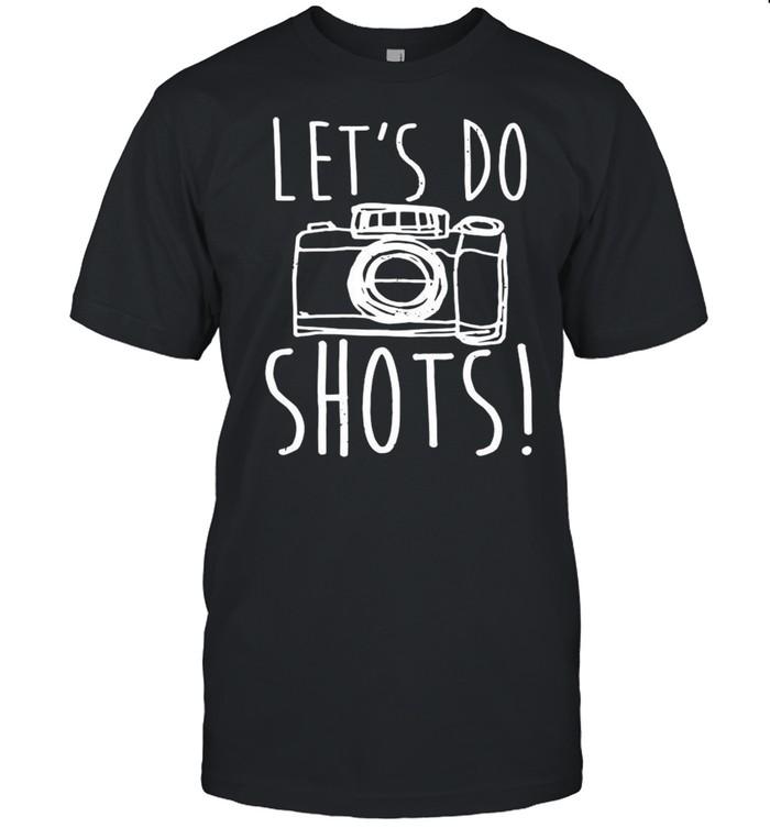 Photography Camera Let's Do Shots shirt