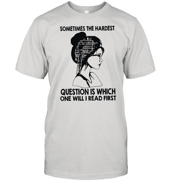 Sometimes the hardest question is which one will I read first shirt Classic Men's T-shirt