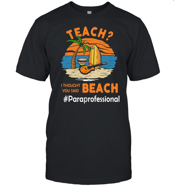 Teach I Thought You Said Beach #Pareprofessional T-shirt Classic Men's T-shirt
