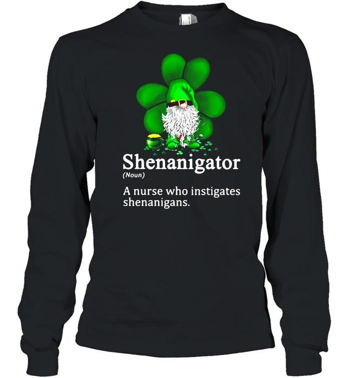 Gnome Shenanigator A Nurse Who Instigates Shenanigans  Long Sleeved T-shirt