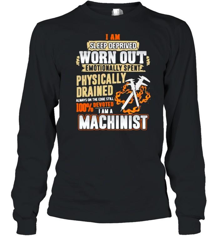Devoted Machinist I am sleep deprived worn out emotionally spent shirt Long Sleeved T-shirt