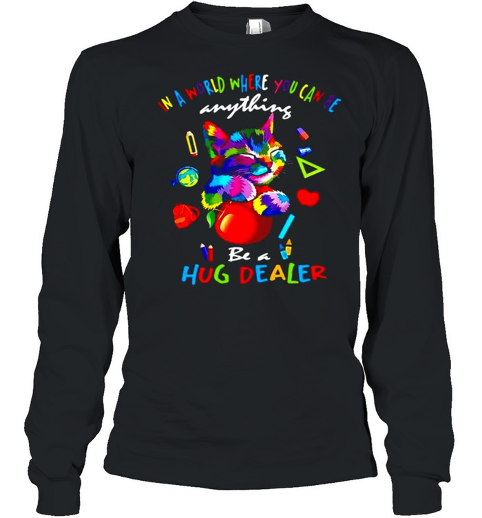 Cat In A World Where You Can Be Anything Be A Hug Dealer Long Sleeved T-shirt