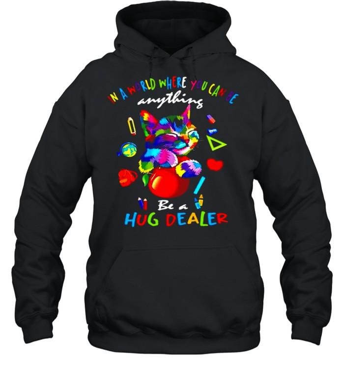 Cat In A World Where You Can Be Anything Be A Hug Dealer Unisex Hoodie