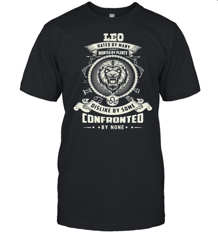 LEO HATED BY MANY WANTED BY PLENTY DISLIKE BY SOME CONFRONTED BY NONE  Classic Men's T-shirt