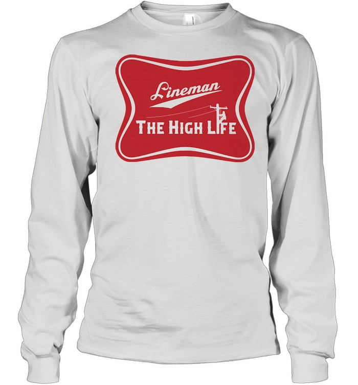 Lineman The High Life Long Sleeved T-shirt