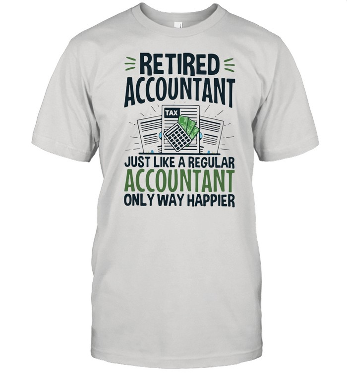 Retired Accountant Just Like A Regular Accountant Only Way Happier  Classic Men's T-shirt